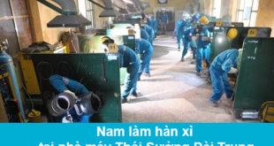 Tuyển 12 nam làm hàn xì tại nhà máy Thái Sưởng Đài Trung