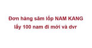 Đơn hàng săm lốp NAM KANG lấy 100 nam